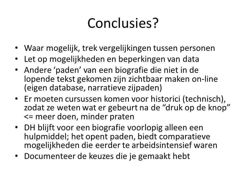 Conclusies? • Waar mogelijk, trek vergelijkingen tussen personen • Let op mogelijkheden en beperkingen van data • Andere 'paden' van een biografie die
