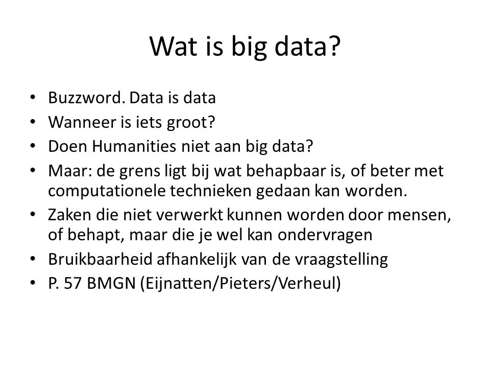 Wat is big data. • Buzzword. Data is data • Wanneer is iets groot.