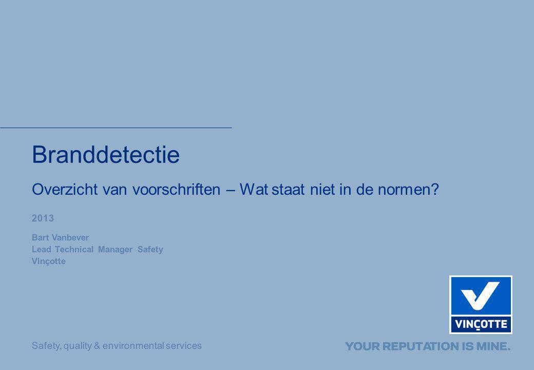 Safety, quality & environmental services Overzicht van voorschriften – Wat staat niet in de normen? Branddetectie 2013 Bart Vanbever Lead Technical Ma
