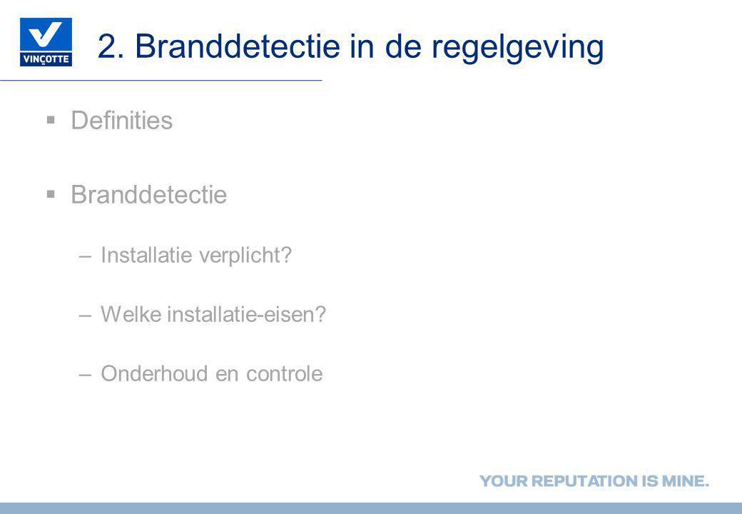 2. Branddetectie in de regelgeving  Definities  Branddetectie –Installatie verplicht? –Welke installatie-eisen? –Onderhoud en controle