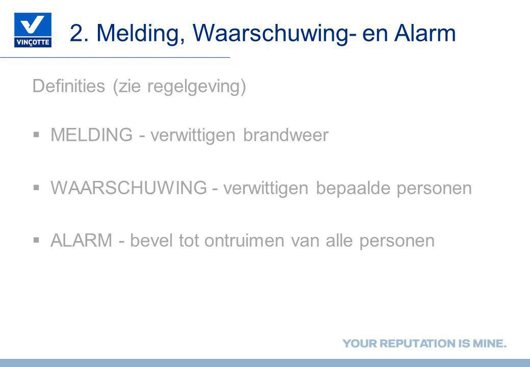 2. Melding, Waarschuwing- en Alarm Definities (zie regelgeving)  MELDING - verwittigen brandweer  WAARSCHUWING - verwittigen bepaalde personen  ALA