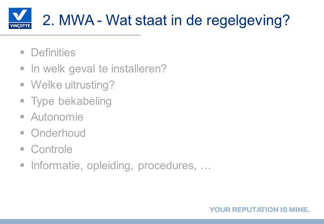 2. MWA - Wat staat in de regelgeving?  Definities  In welk geval te installeren?  Welke uitrusting?  Type bekabeling  Autonomie  Onderhoud  Con