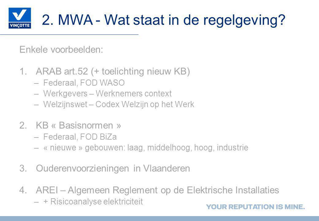 2. MWA - Wat staat in de regelgeving? Enkele voorbeelden: 1.ARAB art.52 (+ toelichting nieuw KB) –Federaal, FOD WASO –Werkgevers – Werknemers context