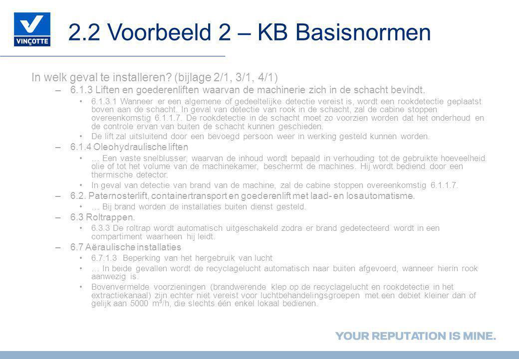 2.2 Voorbeeld 2 – KB Basisnormen In welk geval te installeren? (bijlage 2/1, 3/1, 4/1) –6.1.3 Liften en goederenliften waarvan de machinerie zich in d