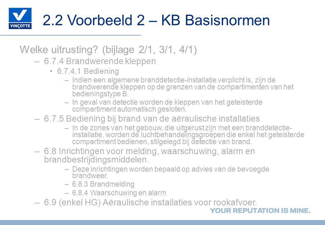 2.2 Voorbeeld 2 – KB Basisnormen Welke uitrusting? (bijlage 2/1, 3/1, 4/1) –6.7.4 Brandwerende kleppen •6.7.4.1 Bediening –Indien een algemene brandde