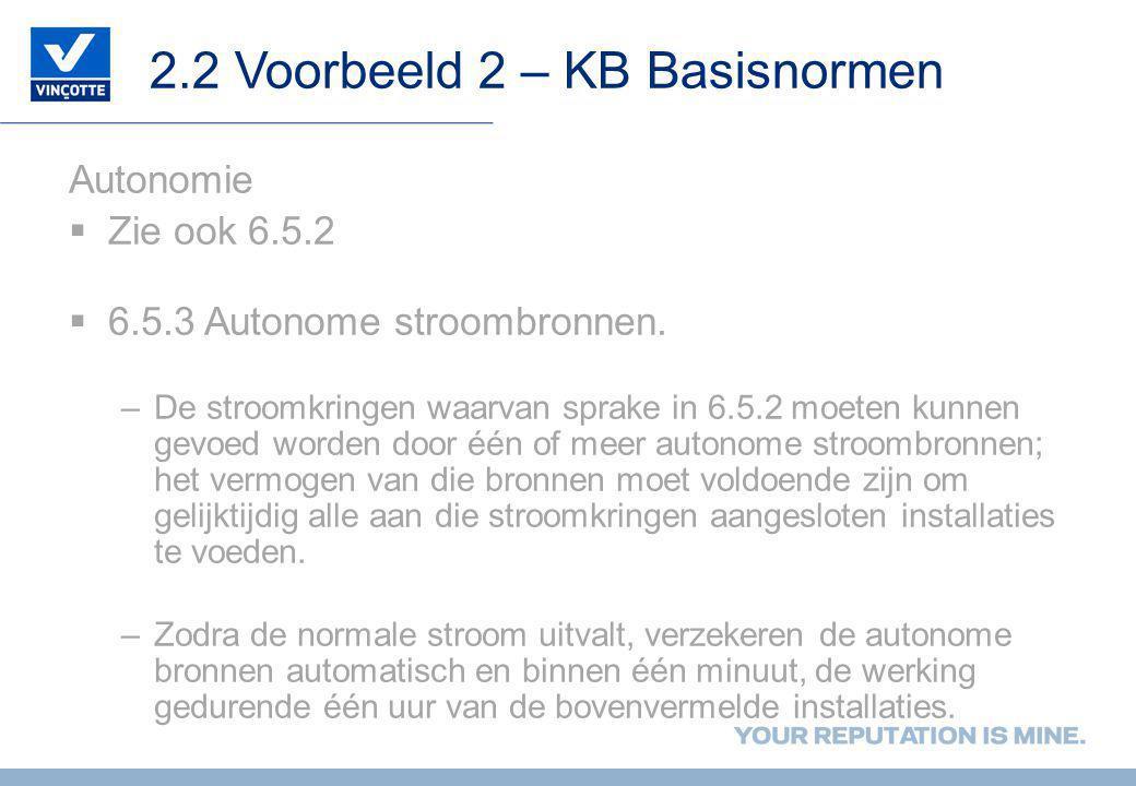 2.2 Voorbeeld 2 – KB Basisnormen Autonomie  Zie ook 6.5.2  6.5.3 Autonome stroombronnen. –De stroomkringen waarvan sprake in 6.5.2 moeten kunnen gev