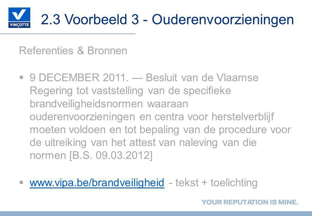 2.3 Voorbeeld 3 - Ouderenvoorzieningen Referenties & Bronnen  9 DECEMBER 2011. — Besluit van de Vlaamse Regering tot vaststelling van de specifieke br