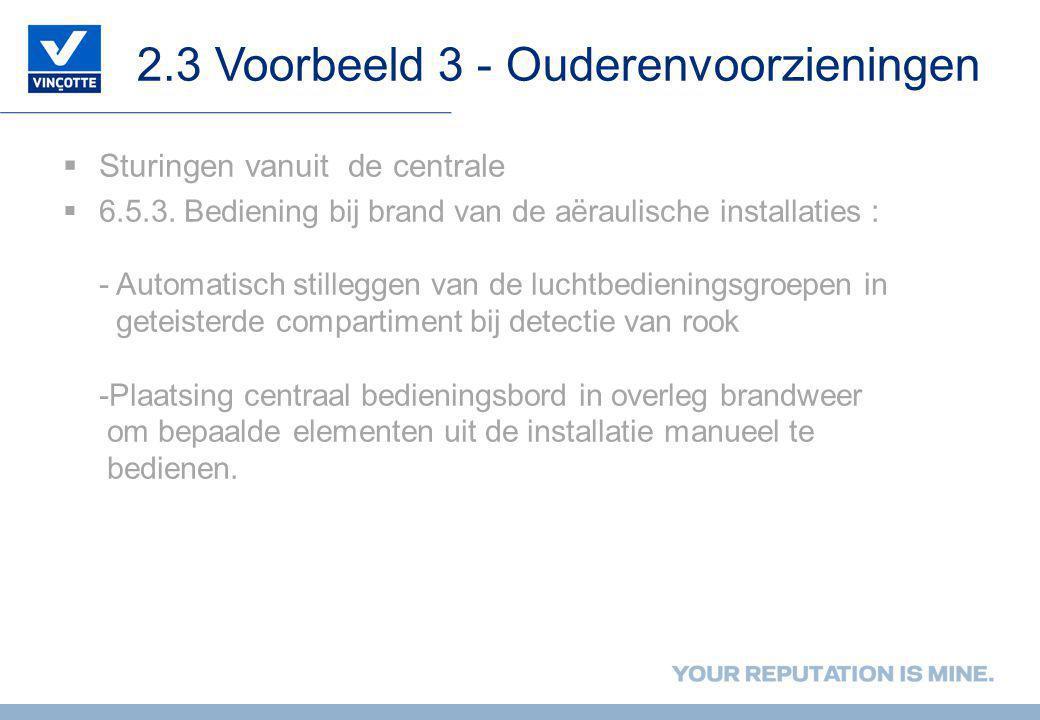 2.3 Voorbeeld 3 - Ouderenvoorzieningen  Sturingen vanuit de centrale  6.5.3. Bediening bij brand van de aëraulische installaties : - Automatisch sti