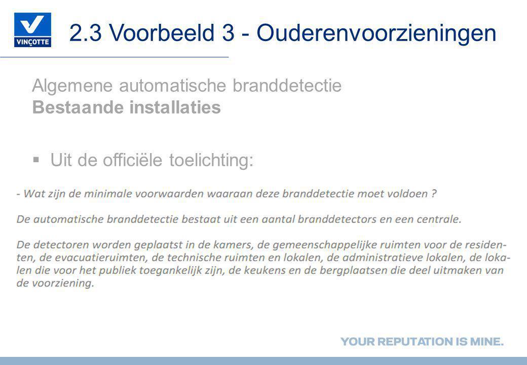 2.3 Voorbeeld 3 - Ouderenvoorzieningen Algemene automatische branddetectie Bestaande installaties  Uit de officiële toelichting: