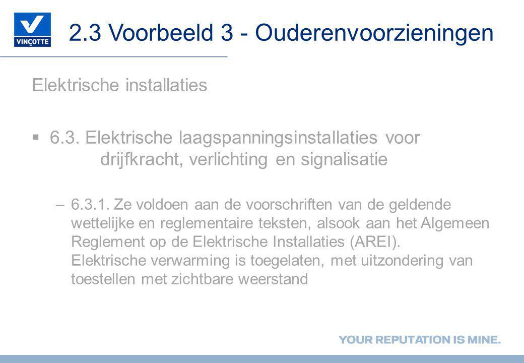 2.3 Voorbeeld 3 - Ouderenvoorzieningen Elektrische installaties  6.3. Elektrische laagspanningsinstallaties voor drijfkracht, verlichting en signalis