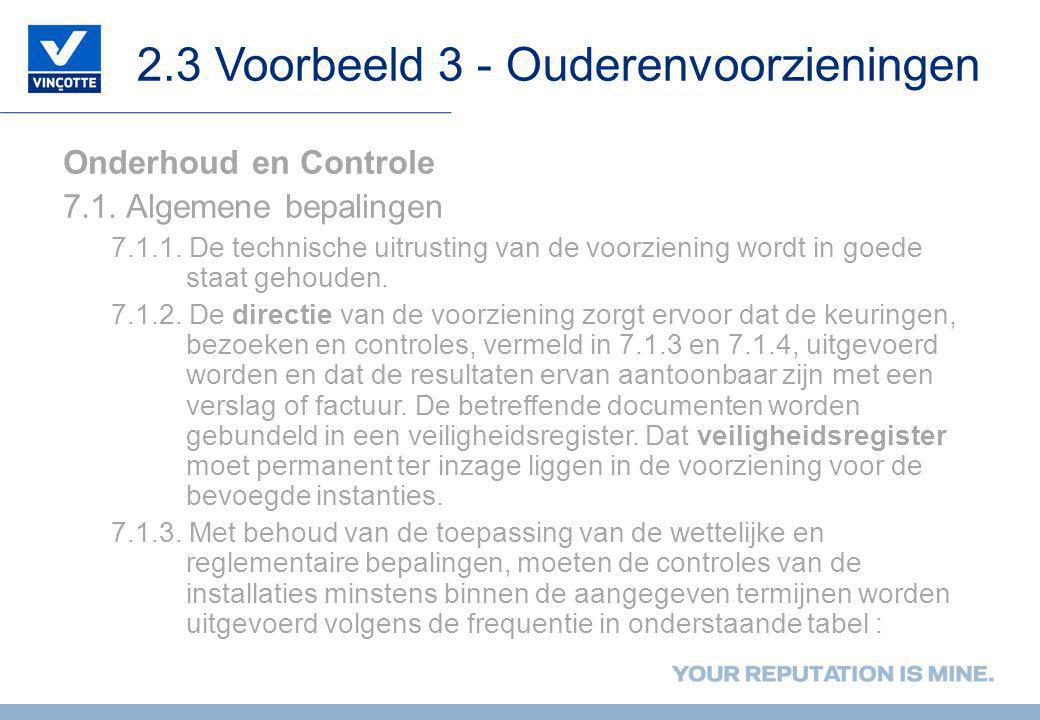 2.3 Voorbeeld 3 - Ouderenvoorzieningen Onderhoud en Controle 7.1. Algemene bepalingen 7.1.1. De technische uitrusting van de voorziening wordt in goed