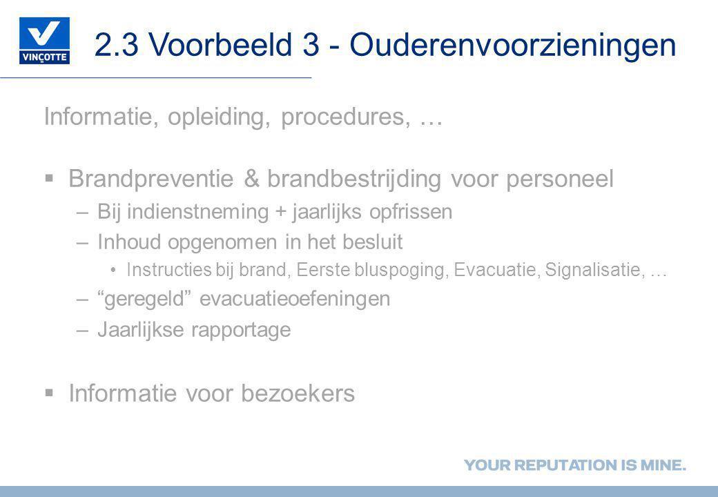 2.3 Voorbeeld 3 - Ouderenvoorzieningen Informatie, opleiding, procedures, …  Brandpreventie & brandbestrijding voor personeel –Bij indienstneming + j