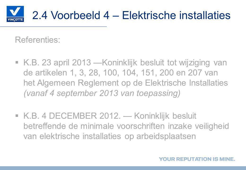 2.4 Voorbeeld 4 – Elektrische installaties Referenties:  K.B. 23 april 2013 —Koninklijk besluit tot wijziging van de artikelen 1, 3, 28, 100, 104, 15