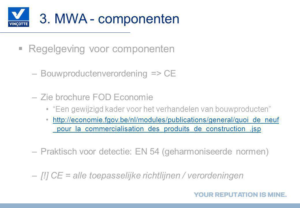 """3. MWA - componenten  Regelgeving voor componenten –Bouwproductenverordening => CE –Zie brochure FOD Economie •""""Een gewijzigd kader voor het verhande"""