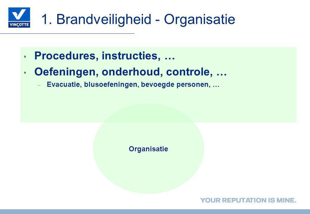 1. Brandveiligheid - Organisatie Organisatie • Procedures, instructies, … • Oefeningen, onderhoud, controle, … – Evacuatie, blusoefeningen, bevoegde p