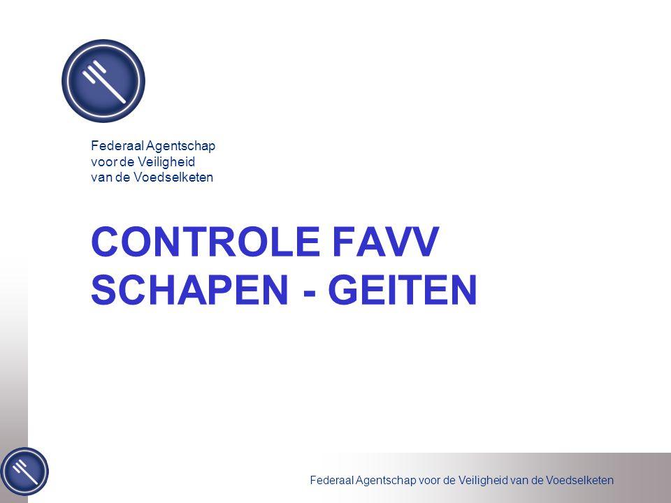 Federaal Agentschap voor de Veiligheid van de Voedselketen CONTROLE FAVV SCHAPEN - GEITEN Federaal Agentschap voor de Veiligheid van de Voedselketen