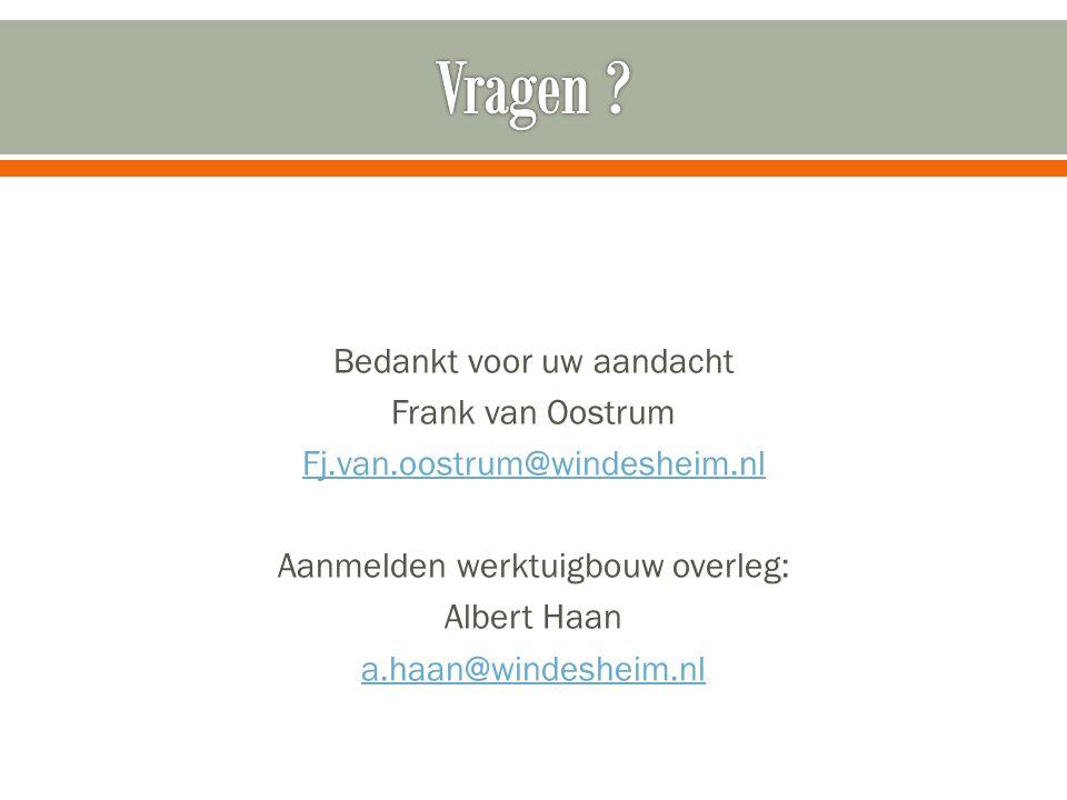 Bedankt voor uw aandacht Frank van Oostrum Fj.van.oostrum@windesheim.nl Aanmelden werktuigbouw overleg: Albert Haan a.haan@windesheim.nl