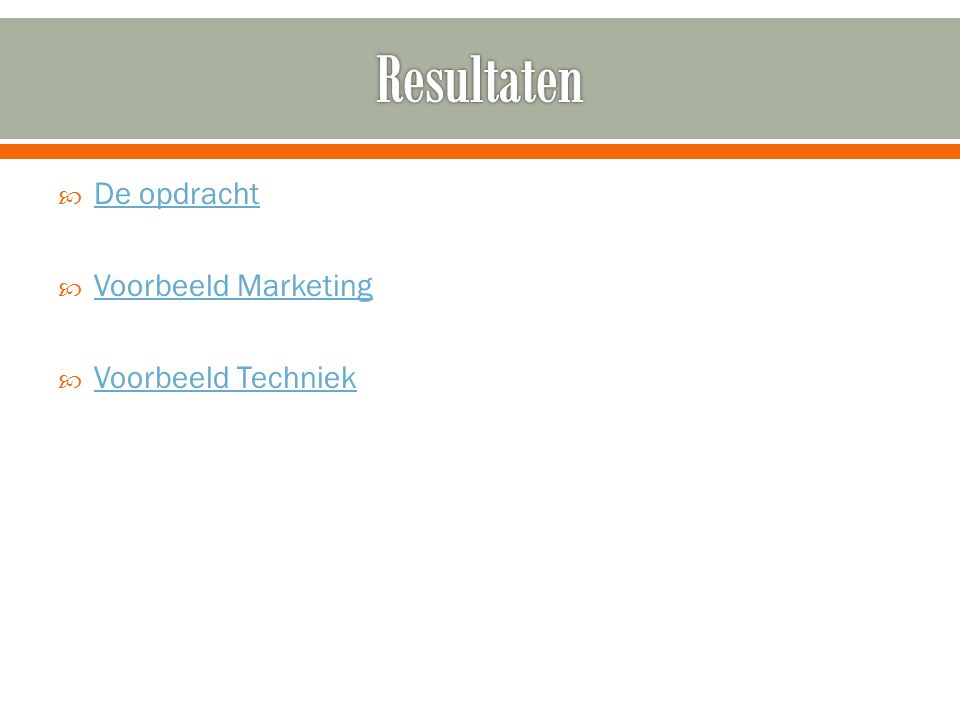  De opdracht De opdracht  Voorbeeld Marketing Voorbeeld Marketing  Voorbeeld Techniek Voorbeeld Techniek