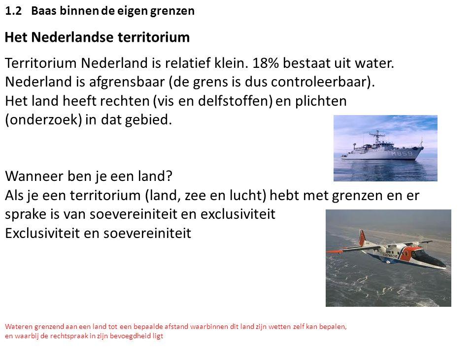 1.2Baas binnen de eigen grenzen Het Nederlandse territorium Territorium Nederland is relatief klein. 18% bestaat uit water. Nederland is afgrensbaar (