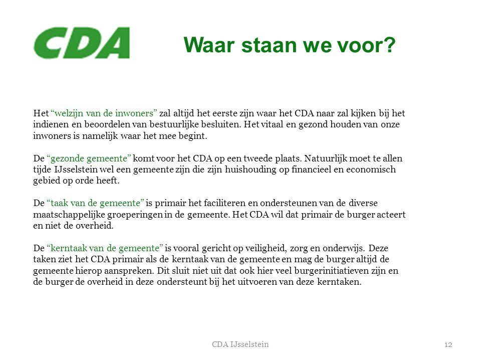 """Waar staan we voor? 12CDA IJsselstein Het """"welzijn van de inwoners"""" zal altijd het eerste zijn waar het CDA naar zal kijken bij het indienen en beoord"""