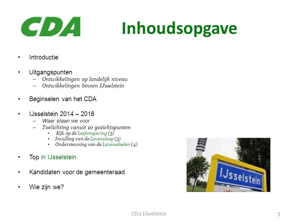 Inhoudsopgave •Introductie •Uitgangspunten – Ontwikkelingen op landelijk niveau – Ontwikkelingen binnen IJsselstein •Beginselen van het CDA •IJsselste