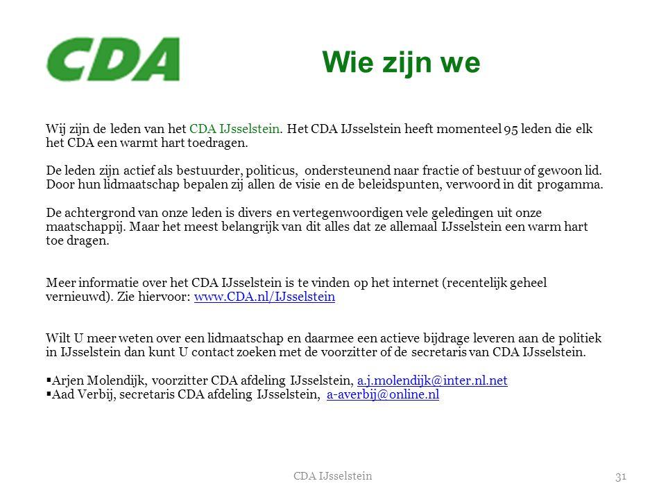 Wie zijn we 31CDA IJsselstein Wij zijn de leden van het CDA IJsselstein. Het CDA IJsselstein heeft momenteel 95 leden die elk het CDA een warmt hart t