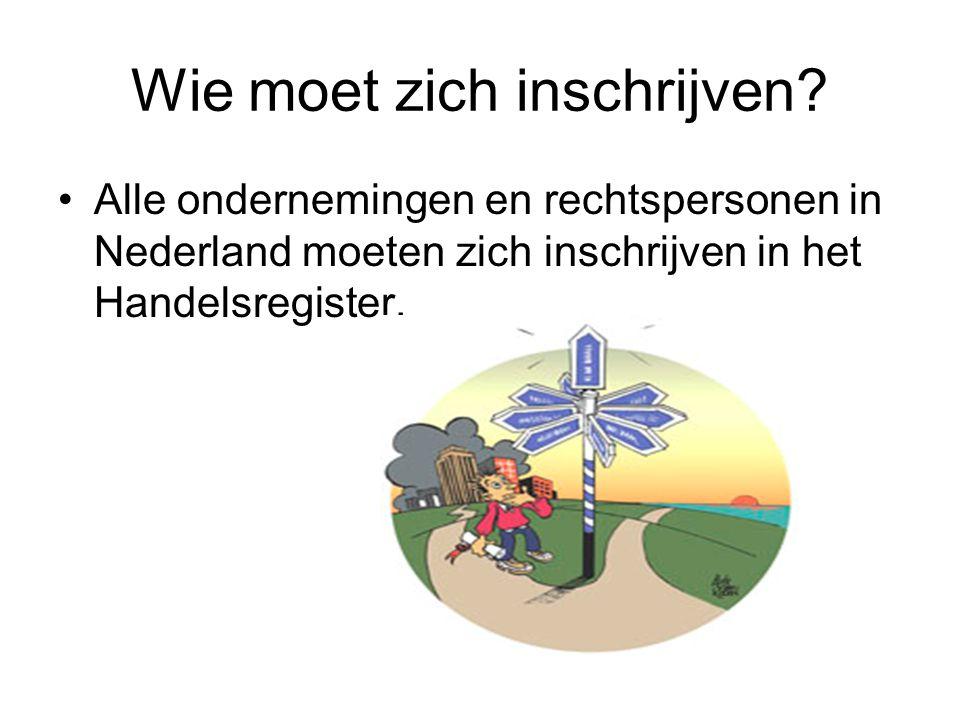 Wie moet zich inschrijven? •Alle ondernemingen en rechtspersonen in Nederland moeten zich inschrijven in het Handelsregister.