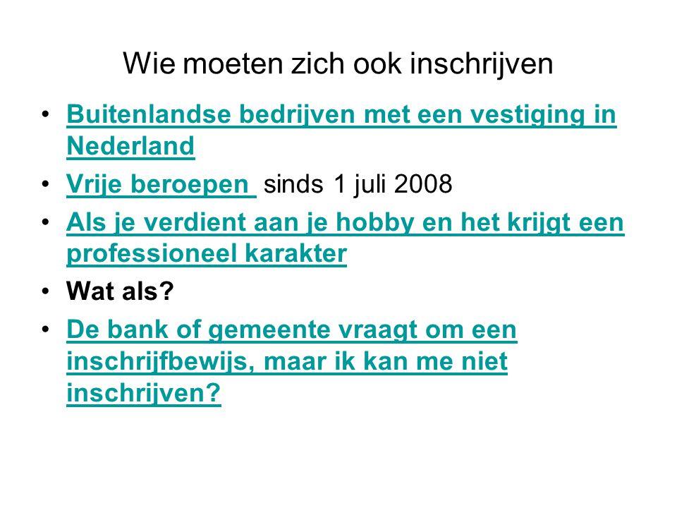 Wie moeten zich ook inschrijven •Buitenlandse bedrijven met een vestiging in NederlandBuitenlandse bedrijven met een vestiging in Nederland •Vrije ber