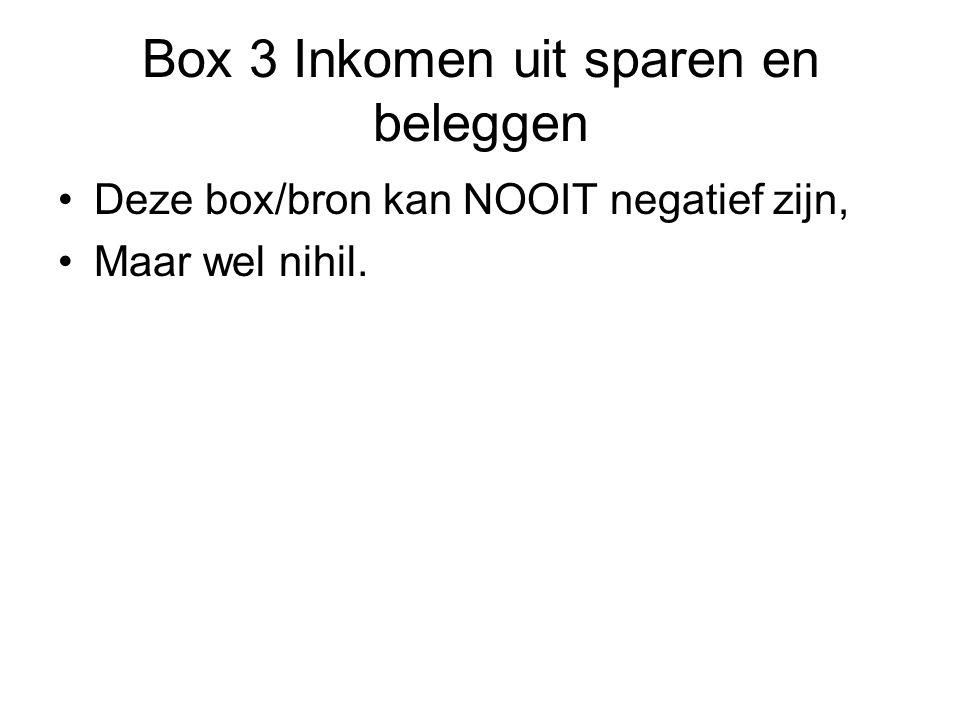 Box 3 Inkomen uit sparen en beleggen •Deze box/bron kan NOOIT negatief zijn, •Maar wel nihil.
