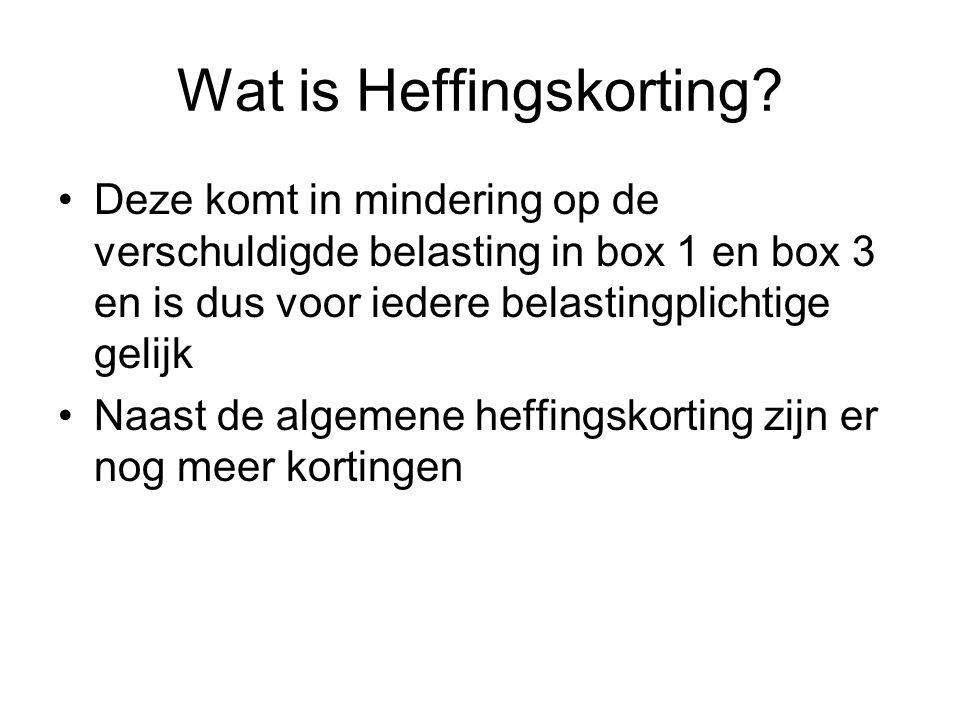 Wat is Heffingskorting? •Deze komt in mindering op de verschuldigde belasting in box 1 en box 3 en is dus voor iedere belastingplichtige gelijk •Naast