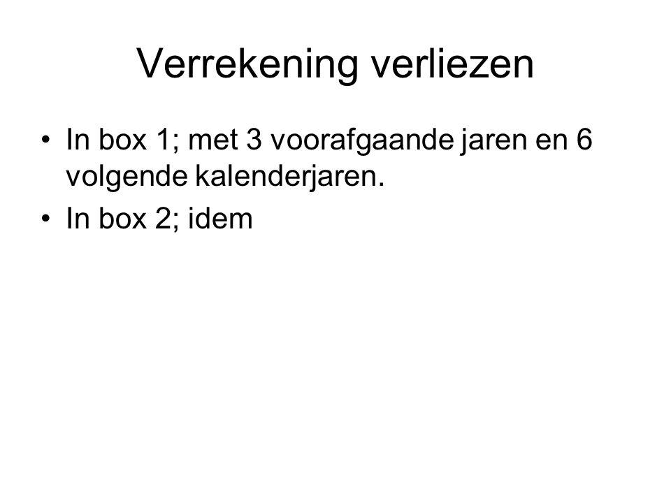 Verrekening verliezen •In box 1; met 3 voorafgaande jaren en 6 volgende kalenderjaren. •In box 2; idem