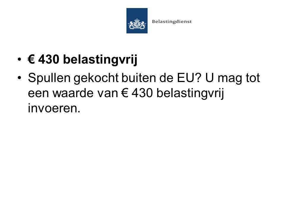 •€ 430 belastingvrij •Spullen gekocht buiten de EU? U mag tot een waarde van € 430 belastingvrij invoeren.