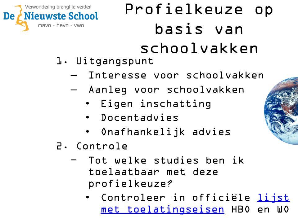 1.Uitgangspunt –Interesse voor schoolvakken –Aanleg voor schoolvakken •Eigen inschatting •Docentadvies •Onafhankelijk advies 2.Controle −Tot welke studies ben ik toelaatbaar met deze profielkeuze.