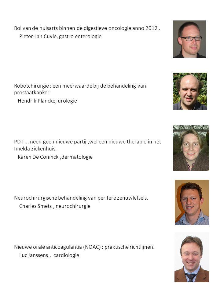 Rol van de huisarts binnen de digestieve oncologie anno 2012. Pieter-Jan Cuyle, gastro enterologie Robotchirurgie : een meerwaarde bij de behandeling