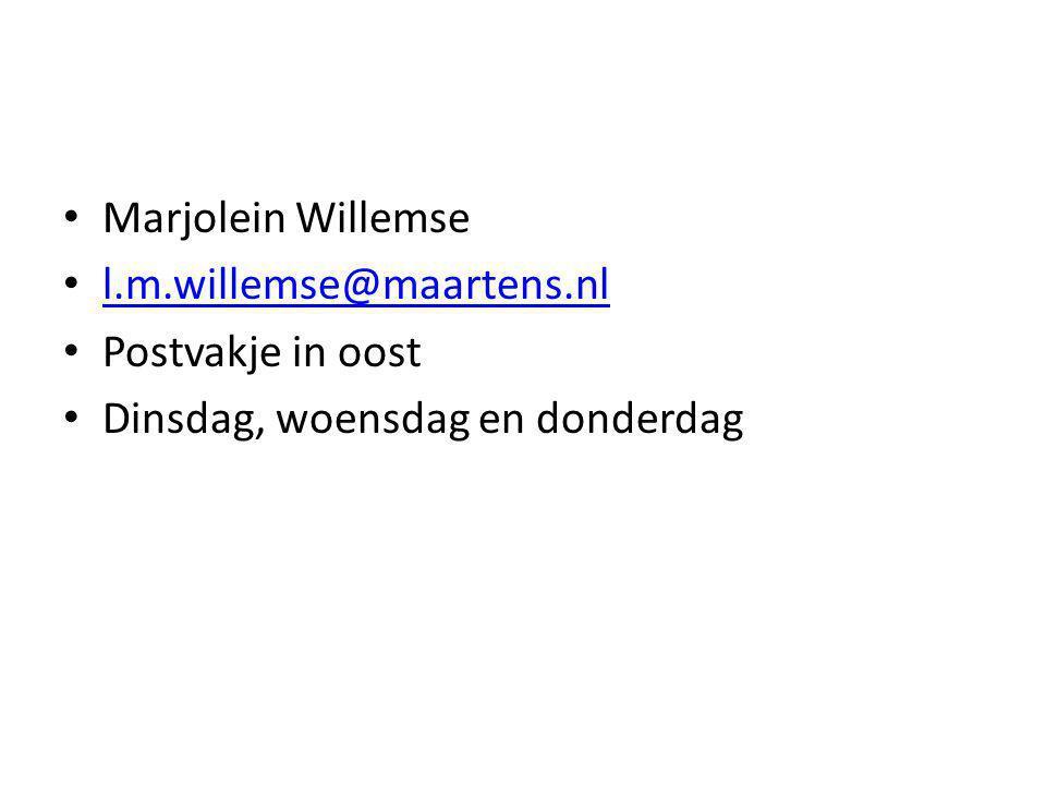 • Marjolein Willemse • l.m.willemse@maartens.nl l.m.willemse@maartens.nl • Postvakje in oost • Dinsdag, woensdag en donderdag