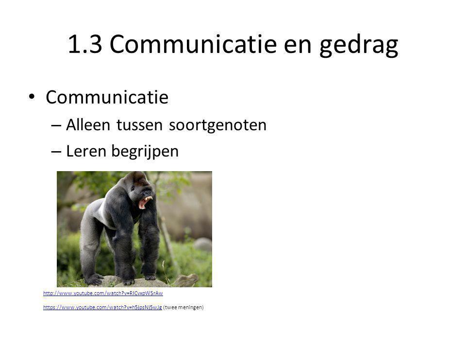 1.3 Communicatie en gedrag • Communicatie – Alleen tussen soortgenoten – Leren begrijpen http://www.youtube.com/watch?v=RICvxpWSrAw https://www.youtub