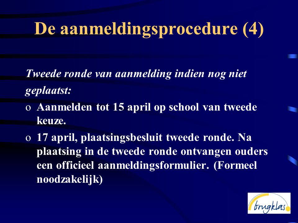 De aanmeldingsprocedure (4) Tweede ronde van aanmelding indien nog niet geplaatst: oAanmelden tot 15 april op school van tweede keuze.