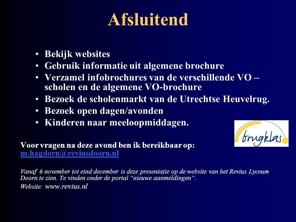 Afsluitend •Bekijk websites •Gebruik informatie uit algemene brochure •Verzamel infobrochures van de verschillende VO – scholen en de algemene VO-brochure •Bezoek de scholenmarkt van de Utrechtse Heuvelrug.