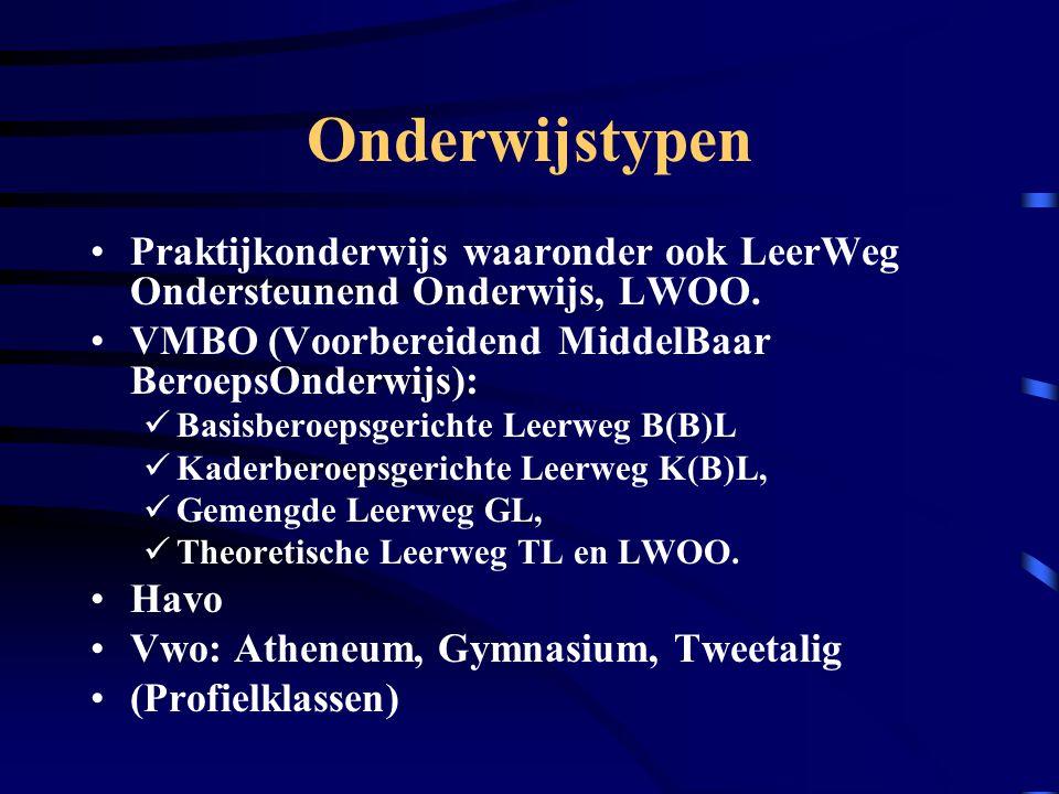 Onderwijstypen •Praktijkonderwijs waaronder ook LeerWeg Ondersteunend Onderwijs, LWOO.