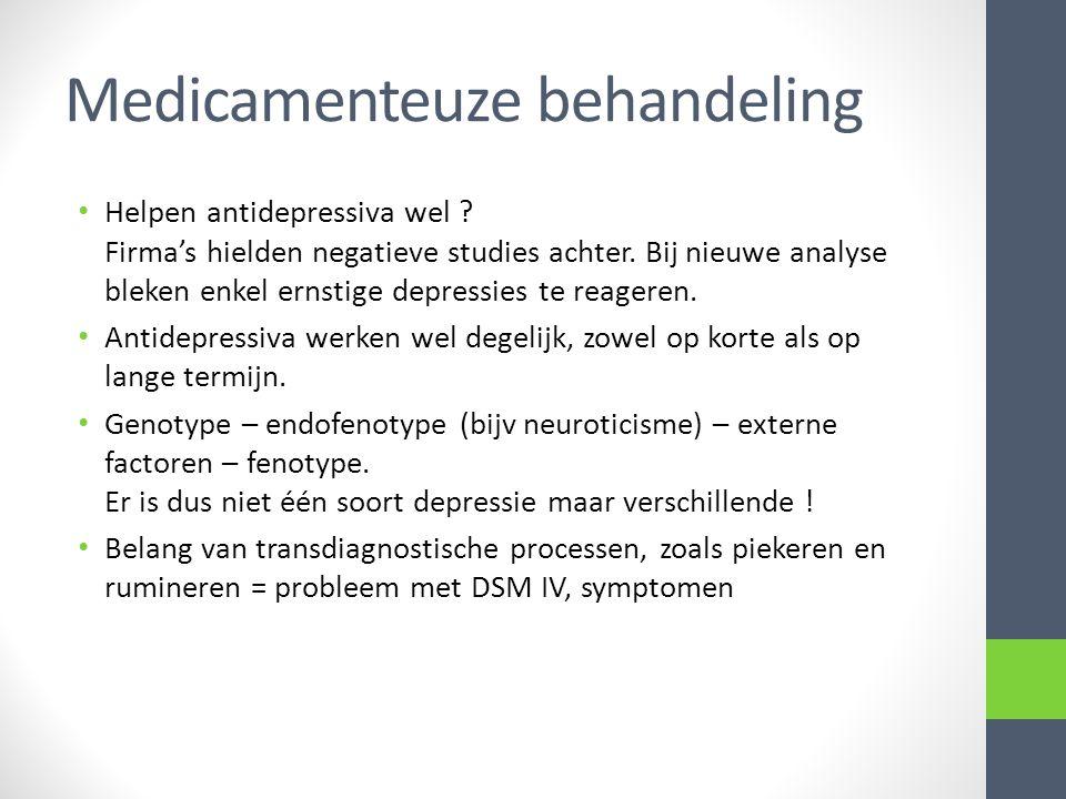 Medicamenteuze behandeling • Helpen antidepressiva wel ? Firma's hielden negatieve studies achter. Bij nieuwe analyse bleken enkel ernstige depressies