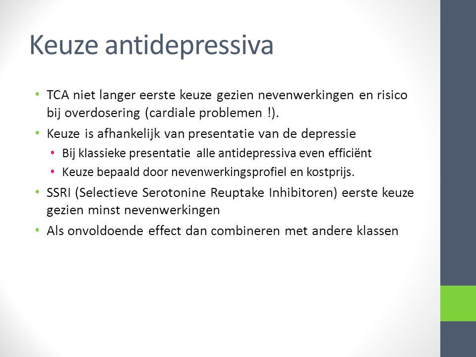 Keuze antidepressiva • TCA niet langer eerste keuze gezien nevenwerkingen en risico bij overdosering (cardiale problemen !). • Keuze is afhankelijk va