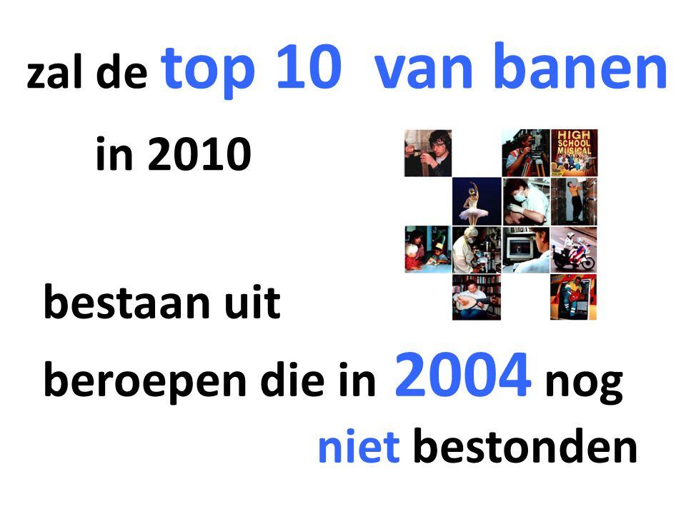 zal de top 10 van banen in 2010 bestaan uit beroepen die in 2004 nog niet bestonden