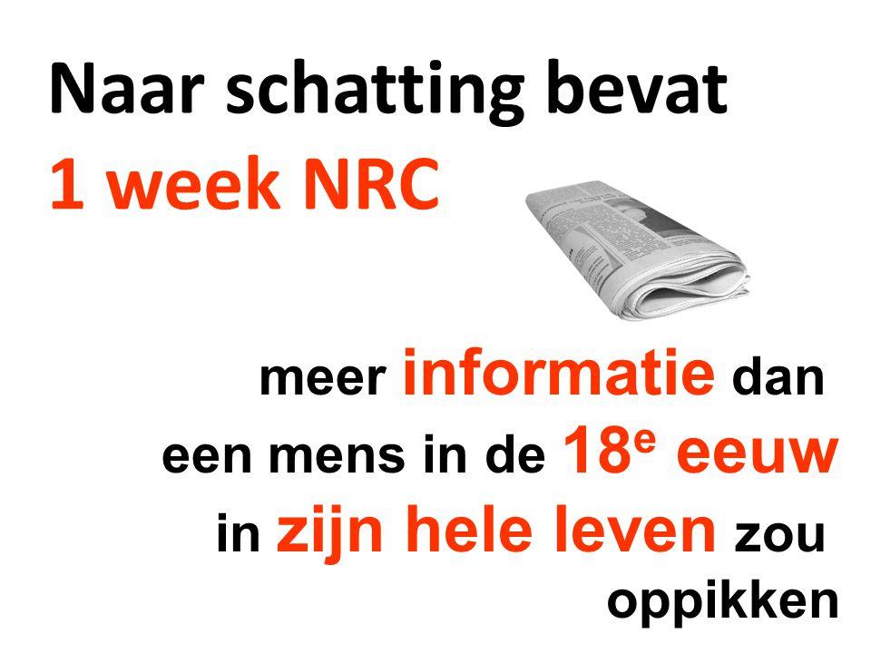 Naar schatting bevat 1 week NRC meer informatie dan een mens in de 18 e eeuw in zijn hele leven zou oppikken
