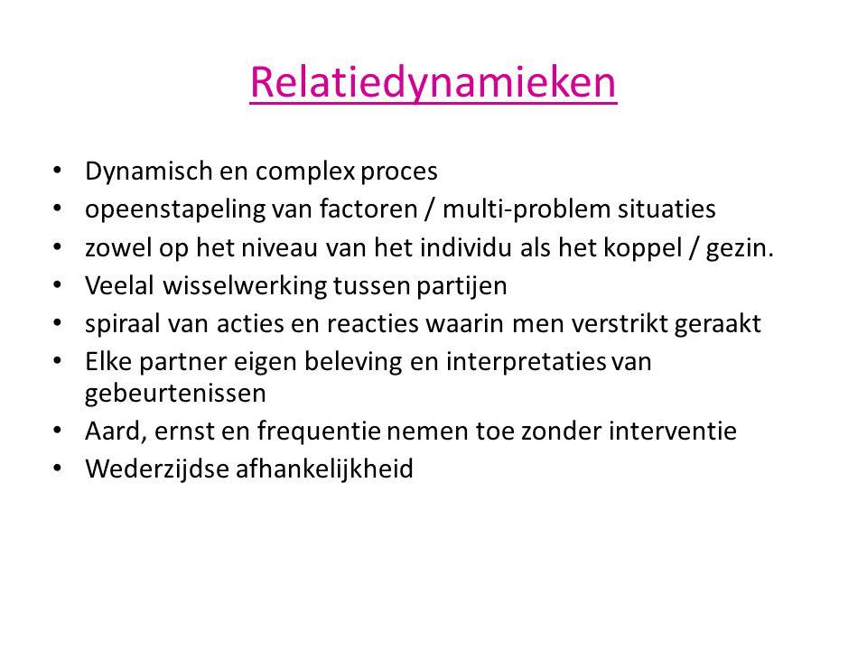 Relatiedynamieken • Dynamisch en complex proces • opeenstapeling van factoren / multi-problem situaties • zowel op het niveau van het individu als het