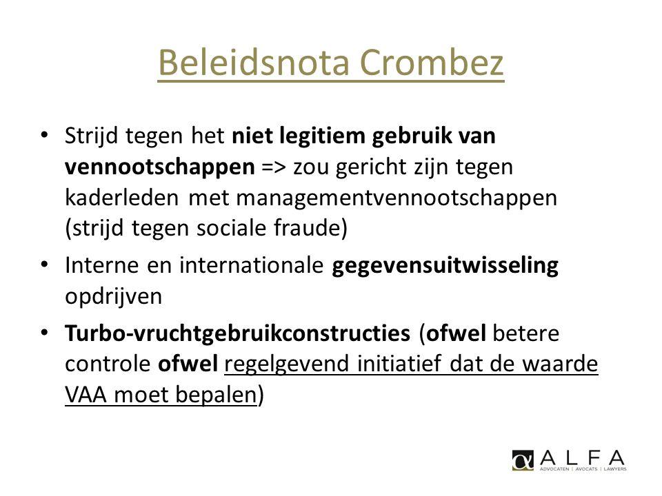 Beleidsnota Crombez • Strijd tegen het niet legitiem gebruik van vennootschappen => zou gericht zijn tegen kaderleden met managementvennootschappen (s