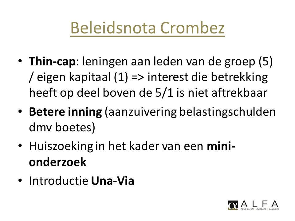 Beleidsnota Crombez • Thin-cap: leningen aan leden van de groep (5) / eigen kapitaal (1) => interest die betrekking heeft op deel boven de 5/1 is niet