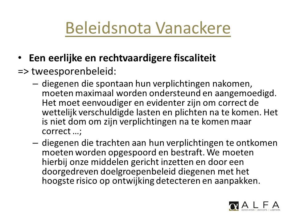 Beleidsnota Vanackere • Een eerlijke en rechtvaardigere fiscaliteit => tweesporenbeleid: – diegenen die spontaan hun verplichtingen nakomen, moeten ma