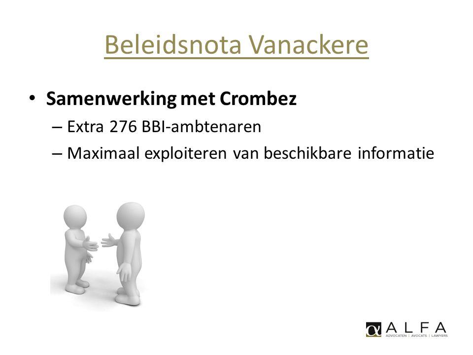 Beleidsnota Vanackere • Samenwerking met Crombez – Extra 276 BBI-ambtenaren – Maximaal exploiteren van beschikbare informatie
