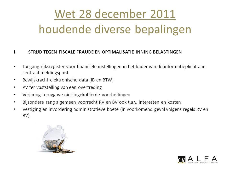 Wet 28 december 2011 houdende diverse bepalingen I.STRIJD TEGEN FISCALE FRAUDE EN OPTIMALISATIE INNING BELASTINGEN • Toegang rijksregister voor financ
