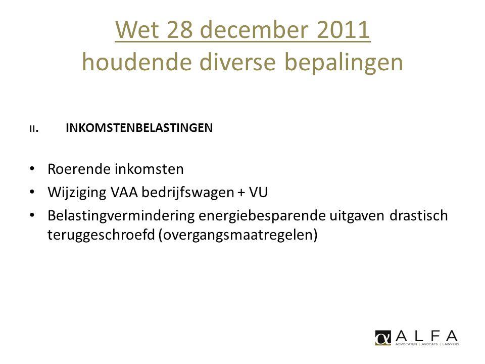 Wet 28 december 2011 houdende diverse bepalingen II. INKOMSTENBELASTINGEN • Roerende inkomsten • Wijziging VAA bedrijfswagen + VU • Belastingverminder